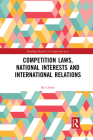 Competition Laws, National Interests and International Relations (Routledge Research in Competition Law) Cover Image