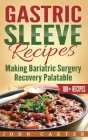 Gastric Sleeve Recipes: Making Bariatric Surgery Recovery Palatable Cover Image
