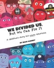 We Divided Us, But We Can Fix It: A children's story for every American. Cover Image