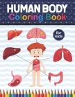 Human Body Coloring Book For Kids: Human Body Anatomy Coloring Book For Kids, Boys and Girls and Medical Students. An Entertaining And Instructive Gui Cover Image