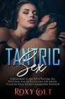 Tantric Sex: A Beginners Guide with Tantric Sex Positions for an Incredible Life. Erotic Pleasure with Secret Kama Sutra Positions Cover Image