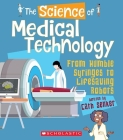 The Science of Medical Technology: From Humble Syringes to Lifesaving Robots (The Science of Engineering) Cover Image