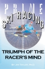 Prime Ski Racing: Triumph of the Racer's Mind Cover Image