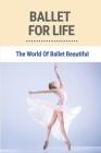Ballet For Life: The World Of Ballet Beautiful: Novel About Ballet Dancer Cover Image