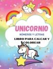 Libro de trazado y coloreado de números y letras de unicornio: Primer cuaderno para aprender a escribir las letras y los números para niños de preesco Cover Image