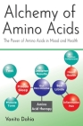 Alchemy of Amino Acids: The Power of Amino Acids in Mood and Health Cover Image