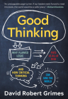 Good Thinking: Why Flawed Logic Puts Us All at Risk and How Critical Thinking Can Save the World Cover Image