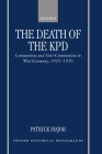 The Death of the Kpd: Communism and Anti-Communism in West Germany, 1945-1956 Cover Image