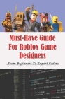 Must-Have Guide For Roblox Game Designers: From Beginners To Expert Coders: Master In Coding Roblox Game Cover Image