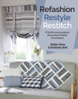 Refashion, Restyle, Restitch: 20 stylish sewing projects from preloved clothes & homewares Cover Image