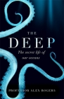 The Deep: The Hidden Wonders of Our Oceans and How We Can Protect Them Cover Image