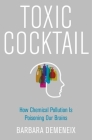 Toxic Cocktail: How Chemical Pollution Is Poisoning Our Brains Cover Image
