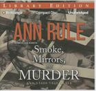 Smoke, Mirrors, and Murder: And Other True Cases (Ann Rule's Crime Files #12) Cover Image