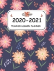 2020-2021 Teacher lesson Planner: Weekly and Monthly Planner designed especially for teachers for the academic year 2020-2021. 144 pages with inspirat Cover Image