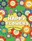 Happy Flowers Coloring Book For Toddlers: