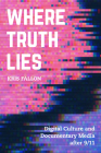 Where Truth Lies: Digital Culture and Documentary Media after 9/11 Cover Image