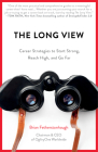 The Long View: Career Strategies to Start Strong, Reach High, and Go Far Cover Image