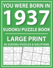 Large Print Sudoku Puzzle Book: You Were Born In 1937: A Special Easy To Read Sudoku Puzzles For Adults Large Print (Easy to Read Sudoku Puzzles for S Cover Image