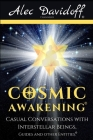Cosmic Awakening: Casual Conversations with Interstellar Beings, Guides & Other Entities. Cover Image
