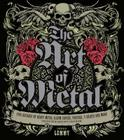 The Art of Metal: Five Decades of Heavy Metal Album Covers, Posters, T-Shirts, and More Cover Image