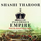 Inglorious Empire Lib/E: What the British Did to India Cover Image