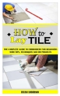 How to Lay Tile: The Complete Guide To Embroidery For Beginners With Tips, Techniques And DIY Projects Cover Image