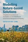 Modelling Nature-Based Solutions: Integrating Computational and Participatory Scenario Modelling for Environmental Management and Planning Cover Image