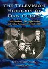 The Television Horrors of Dan Curtis: Dark Shadows, the Night Stalker and Other Productions, 1966-2006 Cover Image