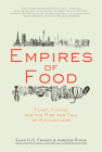 Empires of Food: Feast, Famine, and the Rise and Fall of Civilizations Cover Image