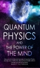 Quantum Physics and the Power of the Mind: Discover all the important features of Quantum Physics and the Law of Attraction, find out how it really wo Cover Image