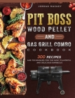 PIT BOSS Wood Pellet and Gas Grill Combo Cookbook: 300 Recipes and Techniques for the Most Flavorful and Delicious Barbecue Cover Image