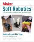 Soft Robotics: A DIY Introduction to Squishy, Stretchy, and Flexible Robots Cover Image