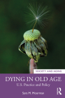 Dying in Old Age: U.S. Practice and Policy (Society and Aging) Cover Image