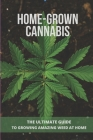Home-Grown Cannabis: The Ultimate Guide To Growing Amazing Weed At Home: Stages Of Growing Weed Cover Image