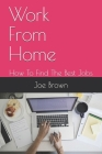 Work From Home: How To Find The Best Jobs Cover Image