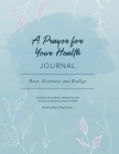 A Prayer for Your Health Journal: Reset, Reconnect, Realign Cover Image