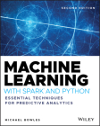 Machine Learning with Spark and Python: Essential Techniques for Predictive Analytics Cover Image