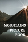 Mountains Picture Book: Gift Idea For Alzheimer's Patients And Adults With Dementia Photo Book With Motivational Quotes Cover Image