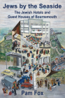 Jews by the Seaside: The Jewish Hotels and Guesthouses of Bournemouth Cover Image
