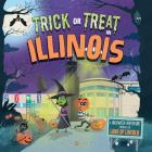 Trick or Treat in Illinois: A Halloween Adventure Through the Land of Lincoln Cover Image