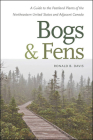 Bogs & Fens: A Guide to the Peatland Plants of the Northeastern United States and Adjacent Canada Cover Image