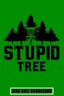 Stupid Tree Disc Golf Scorecard: Disc Golf Scorecards Album for Golfers - Best Scorecard Template log book to keep scores - Gifts for Golf Men/Women - Cover Image