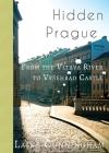 Hidden Prague: From the Vltava River to Vysehrad Castle (Travel Photo Art #21) Cover Image