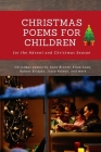 Christmas Poems for Children for the Advent and Christmas Season: Christmas poetry by Anne Brontë, Eliza Cook, Robert Bridges, Joyce Kilmer, and more Cover Image