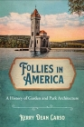 Follies in America: A History of Garden and Park Architecture Cover Image
