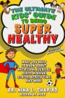 Ultimate Kids' Guide to Staying Healthy: What You Need To Know About  Diet, Exercise, Sleep, Hygiene, Stress, Screen Time, and More Cover Image