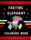 Farting elephant coloring book: Funny & cute collection of hilarious elephant: Coloring book for kids, toddlers, boys & girls: Fun kid coloring book f Cover Image