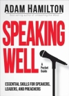 Speaking Well: Essential Skills for Speakers, Leaders, and Preachers Cover Image