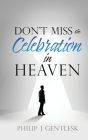 Don't Miss the Celebration in Heaven!: A Heart-Felt Plea to My Roman Catholic Friends Cover Image
