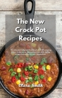 The New Crock Pot Recipes: The ultimate Foolproof Cookbook with 50 amazing dishes. Enjoy every day quality food while losing weight fast and rese Cover Image